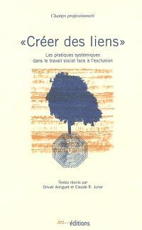 Créer des liens : les pratiques systémiques dans le travail social face à l'exclusion : textes réunis suite aux Quatrièmes journées francophones Travail social et approche systémique tenues à Genève les 29 et 30 avril 1999