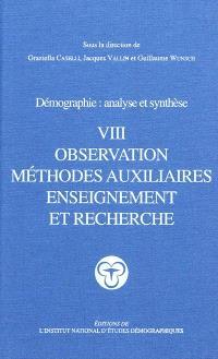 Démographie : analyse et synthèse. Volume 8, Observation, méthodes auxiliaires, enseignement et recherche
