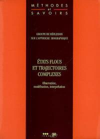 Etats flous et trajectoires complexes : observation, modélisation, interprétation