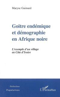Goitre endémique et démographie en Afrique noire : l'exemple d'un village en Côte d'Ivoire