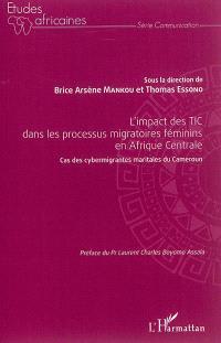 L'impact des TIC dans les processus migratoires féminins en Afrique centrale : cas des cybermigrantes maritales du Cameroun : actes du colloque international de Yaoundé 2014, 10 au 11 avril 2014