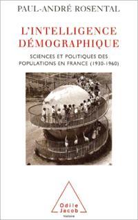 L'intelligence démographique : sciences et politiques des populations en France : 1930-1960