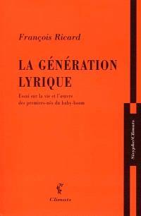 La génération lyrique : essai sur la vie et l'oeuvre des premiers-nés du baby-boom