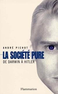 La société pure : de Darwin à Hitler