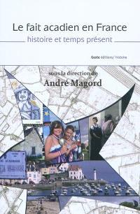 Le fait acadien en France : histoire et temps présent