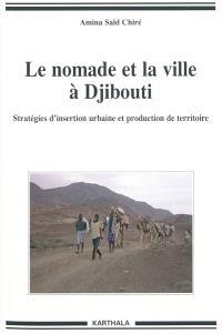Le nomade et la ville à Djibouti : stratégies d'insertion urbaine et production de territoire