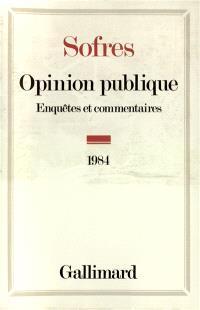 Opinion publique : enquêtes et commentaires, 1984