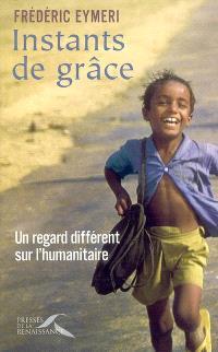 Instants de grâce : un regard différent sur l'humanitaire