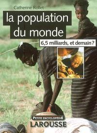 La population du monde : 6,5 milliards, et demain ?