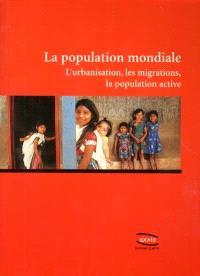 La population mondiale : l'urbanisation, les migrations, la population active