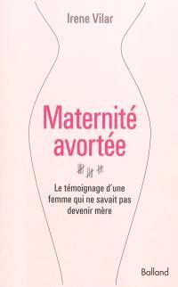 Maternité avortée : le témoignage d'une femme qui ne savait pas devenir mère