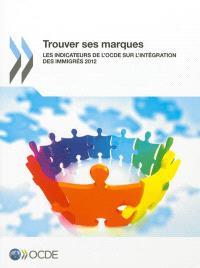 Trouver ses marques : les indicateurs de l'OCDE sur l'intégration des immigrés 2012