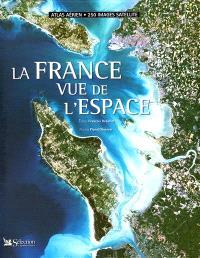 La France vue de l'espace : Atlas aérien : 250 images satellites