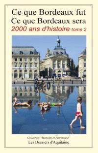 Ce que Bordeaux fut, ce que Bordeaux sera : 2.000 ans d'histoire. Volume 2, De la troisième République (1870) aux années 2030-2050