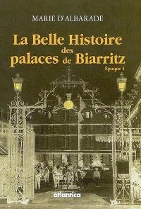 La belle histoire des palaces de Biarritz. Volume 1, L'hôtel des Princes, le Grand Hôtel, l'hôtel d'Angleterre, l'hôtel Continental, l'hôtel Victoria, Hélianthe