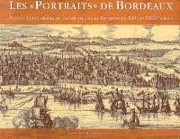 Les portraits de Bordeaux : vues et plans gravés de la capitale de la Guyenne du XVIe au XVIIIe siècle