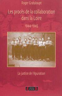 Les procès de la collaboration dans la Loire : la justice de l'épuration : 1944-1945