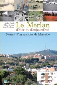 Le Merlan d'hier et d'aujourd'hui : portrait d'un quartier de Marseille