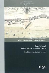 Antiquitez du Havre de Grâce : une histoire inédite écrite en 1711