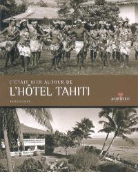 C'était hier autour de l'hôtel Tahiti = The hotel Tahiti... once upon a time