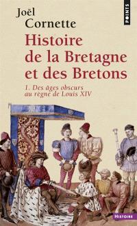 Histoire de la Bretagne et des Bretons. Volume 1, Des âges obscurs au règne de Louis XIV