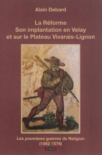 La Réforme : son implantation en Velay et sur le plateau Vivavais-Lignon : les premières guerres de Religion (1562-1576)