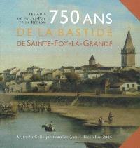 750 ans de la Bastide de Sainte-Foy-la-Grande : actes du colloque, 3-4 décembre 2005