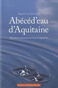 Abécéd'eau d'Aquitaine : abécédaire amoureux de l'eau en Aquitaine