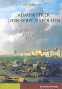 Administrer Lyon sous Napoléon