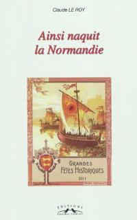 Ainsi naquit la Normandie !