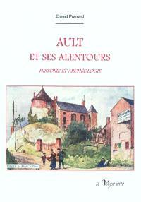 Ault et ses alentours : histoire et archéologie