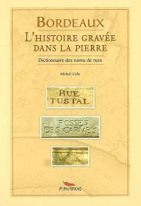 Bordeaux, l'histoire gravée dans la pierre : dictionnaire des noms des rues