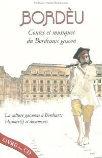 Bordèu : contes et musiques du Bordeaux gascon : la culture gasconne à Bordeaux, histoire(s) et documents