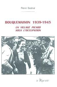Bouquemaison 1939-1945 : un village picard sous l'Occupation