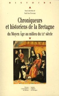 Chroniqueurs et historiens de la Bretagne du Moyen Age au milieu du XXe siècle