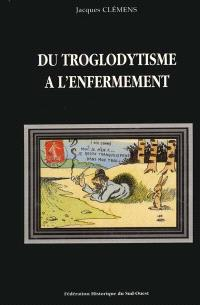 Du troglodytisme à l'enfermement : pour une nouvelle histoire des mentalités en Aquitaine