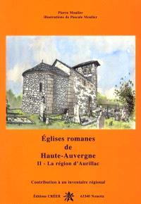 Eglises romanes de Haute-Auvergne : contribution à un inventaire régional. Volume 2, La région d'Aurillac