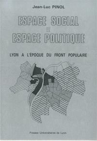 Espace social et espace politique : Lyon à l'époque du Front populaire