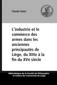Etude sur l'industrie et le commerce des armes dans les anciennes principautés belges du 13e à la fin du 15e siècle