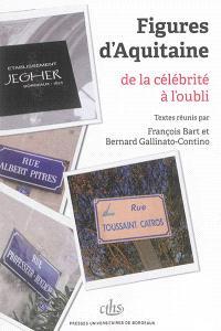 Figures d'Aquitaine : de la célébrité à l'oubli