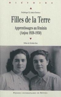 Filles de la terre : apprentissages au féminin : Anjou, 1920-1950