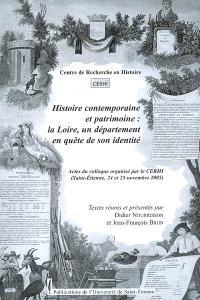 Histoire contemporaine et patrimoine : la Loire, un département en quête de son identité : actes du colloque (Saint-Etienne, 24 et 25 novembre 2005)