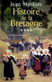 Histoire de la Bretagne. Volume 4, De la Révolution à nos jours, 1789-2004