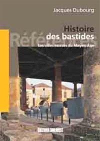 Histoire des bastides : les villes neuves du Moyen Age