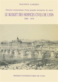 Histoire économique d'une grande entreprise de santé : le budget des hospices civils de Lyon, 1800-1976