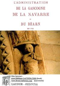 L'administration de la Gascogne, de la Navarre et du Béarn en 1740
