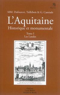 L'Aquitaine historique et monumentale : monographies locales illustrées. Volume 1, Les Landes