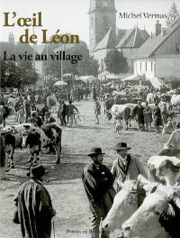 L'oeil de Léon : la vie au village