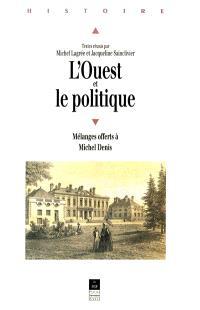 L'Ouest et le politique : mélanges offerts à Michel Denis