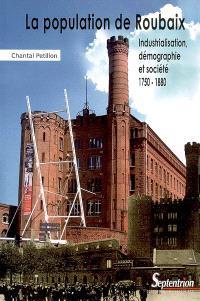 La population de Roubaix : industrialisation, démographie et société 1750-1880